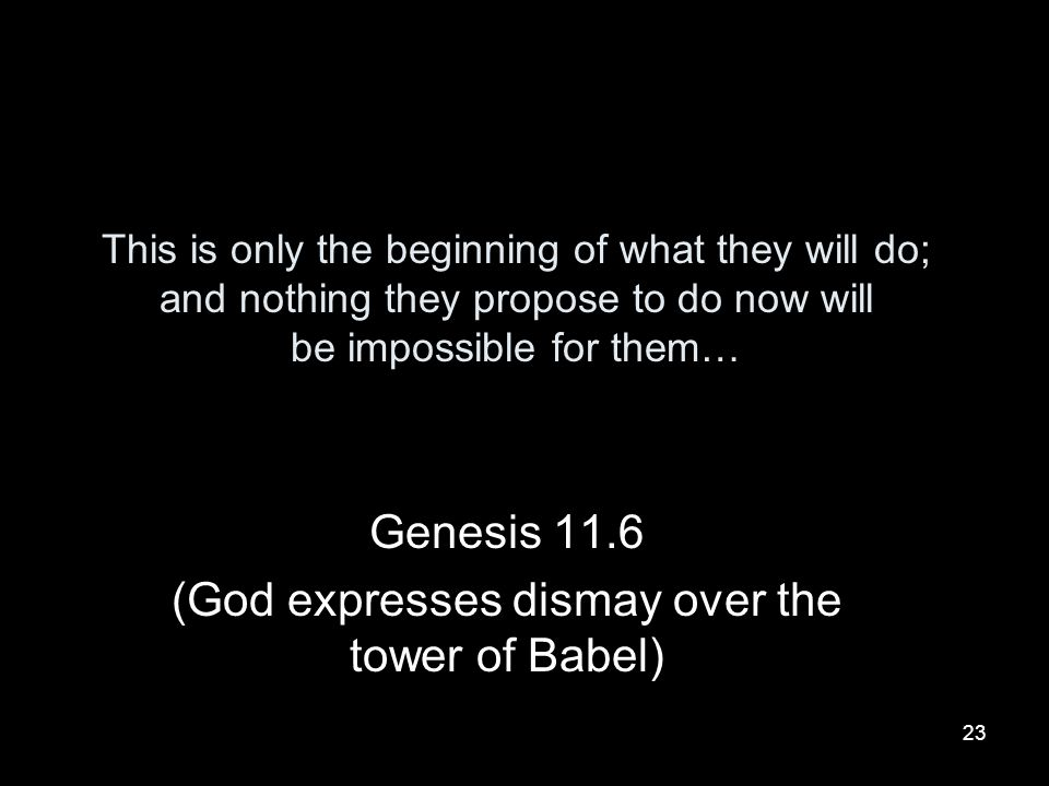 Genesis 11.6 (God expresses dismay over the tower of Babel)