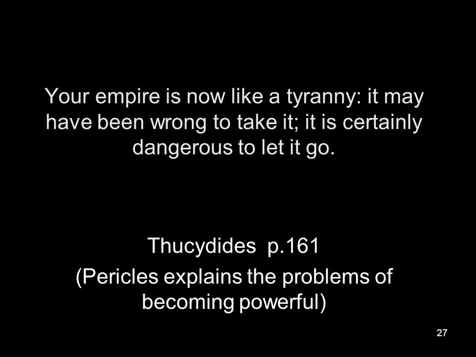 Thucydides p.161 (Pericles explains the problems of becoming powerful)