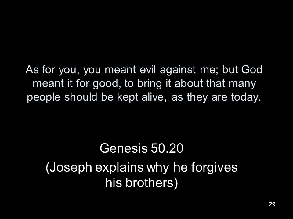 Genesis 50.20 (Joseph explains why he forgives his brothers)