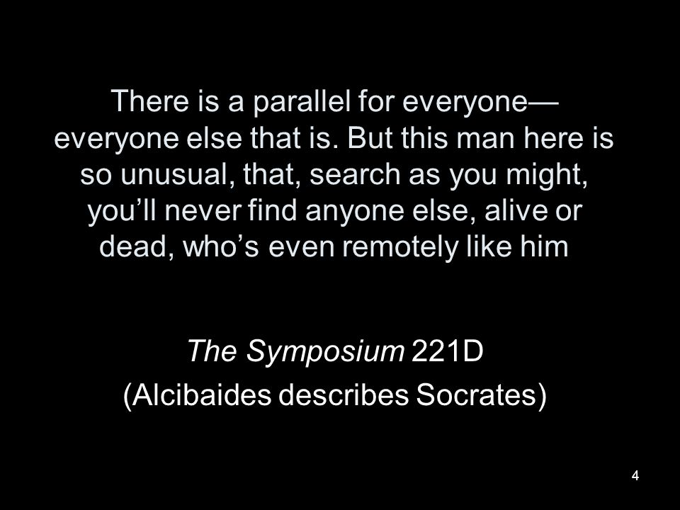 The Symposium 221D (Alcibaides describes Socrates)