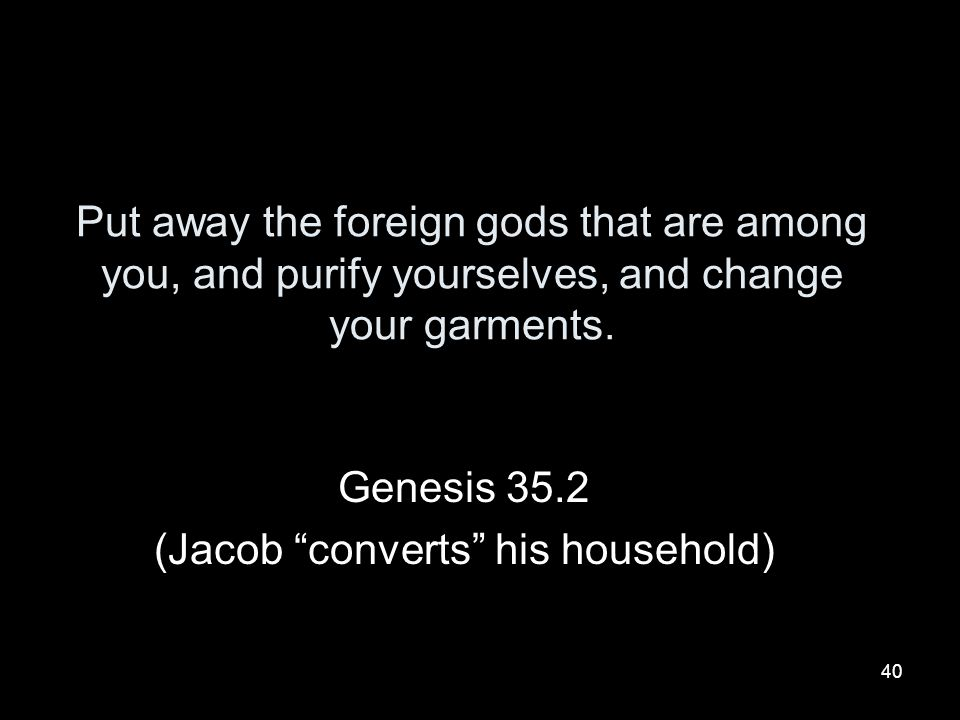 Genesis 35.2 (Jacob converts his household)