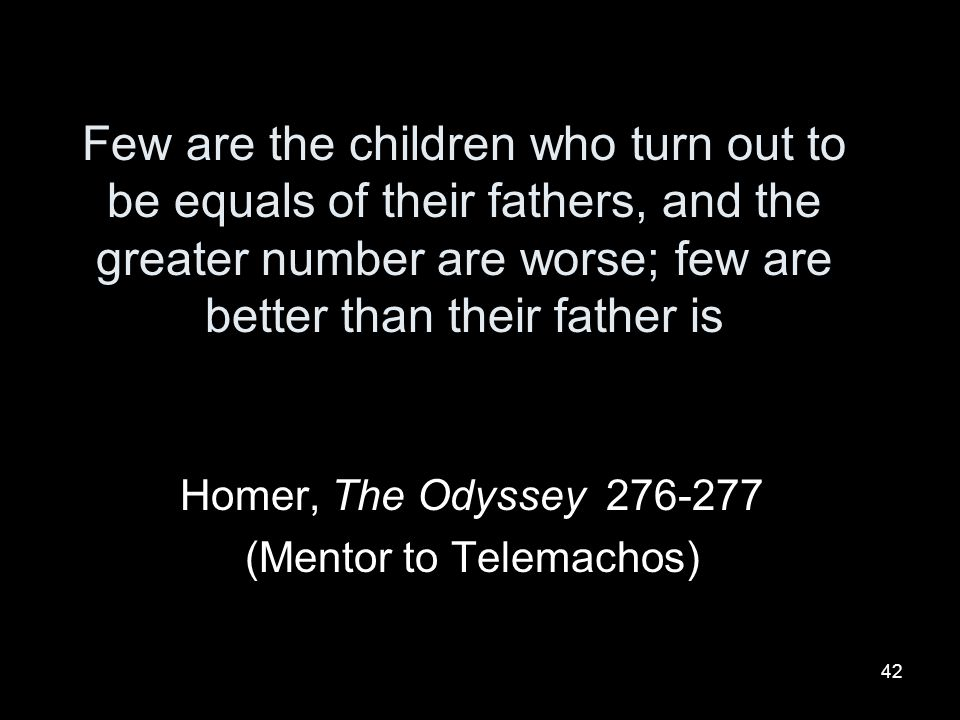 Homer, The Odyssey 276-277 (Mentor to Telemachos)