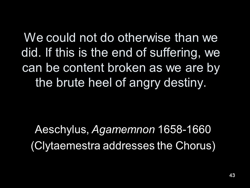 Aeschylus, Agamemnon 1658-1660 (Clytaemestra addresses the Chorus)