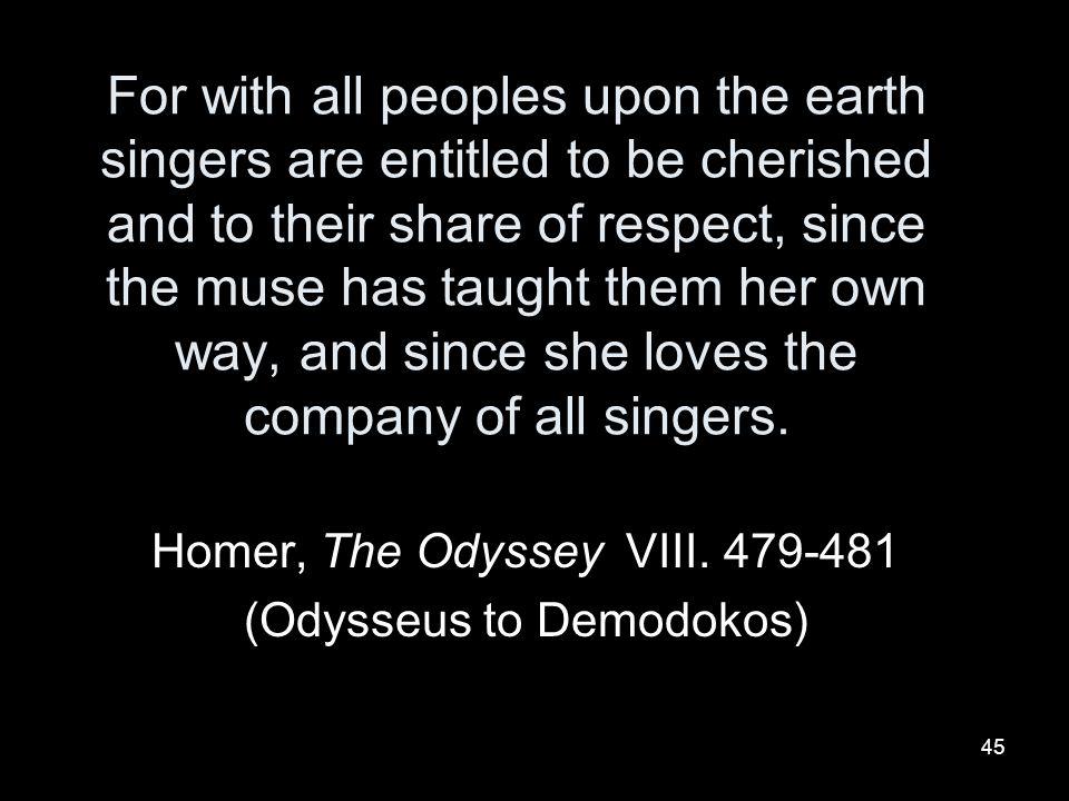 Homer, The Odyssey VIII. 479-481 (Odysseus to Demodokos)