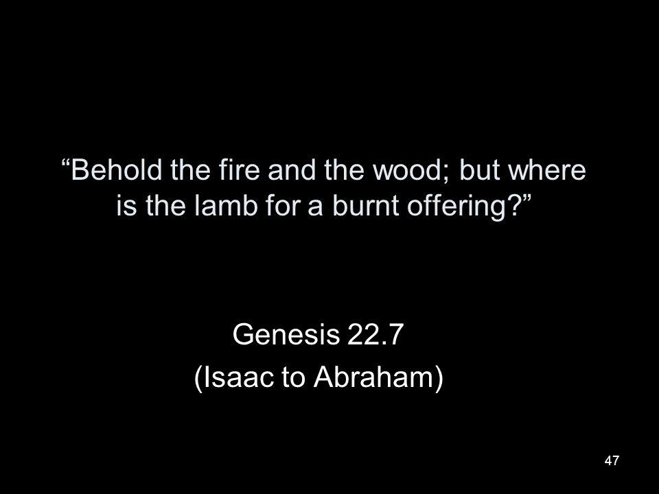 Genesis 22.7 (Isaac to Abraham)