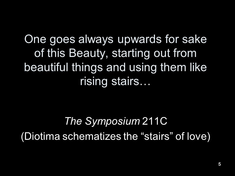 The Symposium 211C (Diotima schematizes the stairs of love)