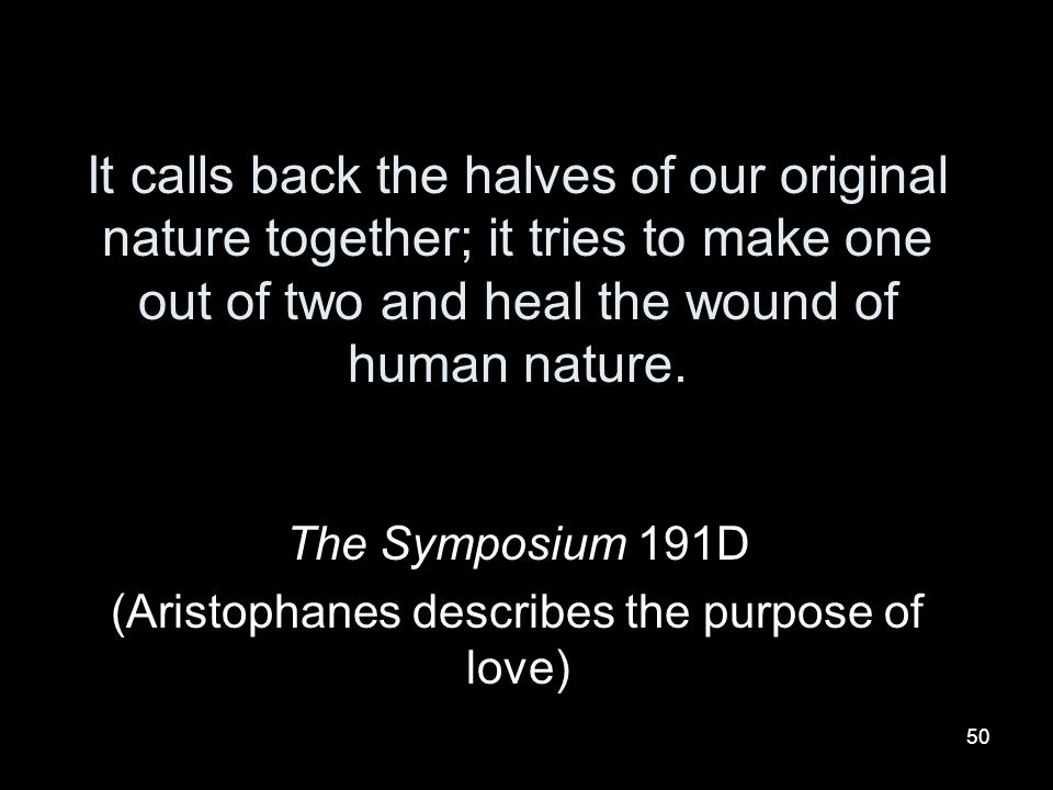 The Symposium 191D (Aristophanes describes the purpose of love)