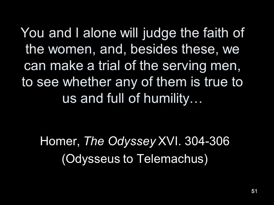 Homer, The Odyssey XVI. 304-306 (Odysseus to Telemachus)