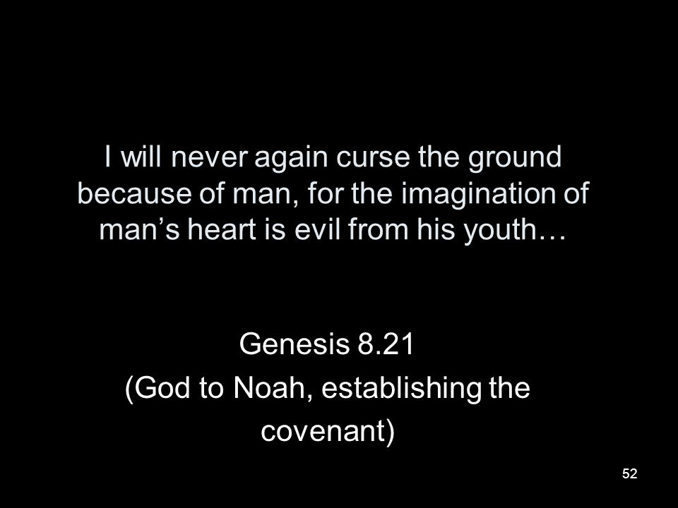 Genesis 8.21 (God to Noah, establishing the covenant)