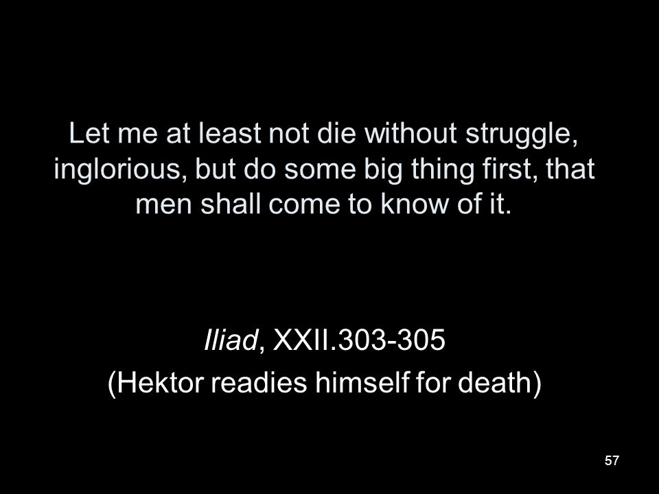 Iliad, XXII.303-305 (Hektor readies himself for death)