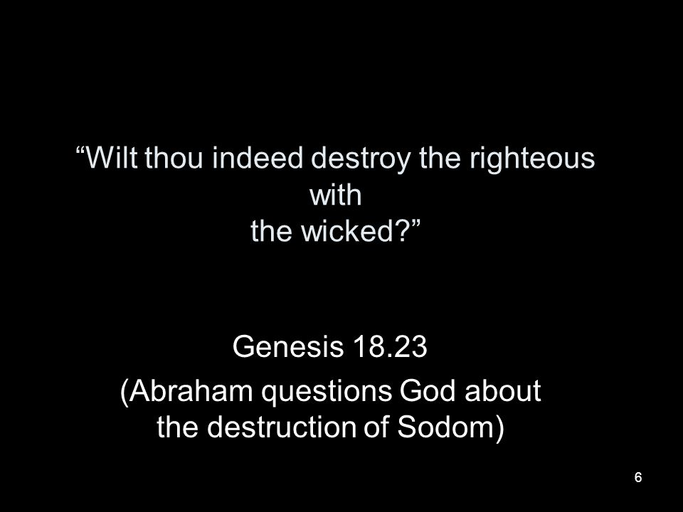 Wilt thou indeed destroy the righteous with the wicked
