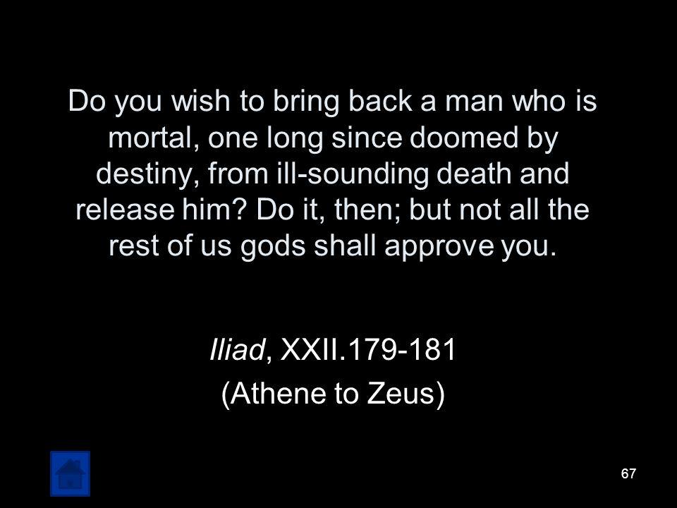 Iliad, XXII.179-181 (Athene to Zeus)