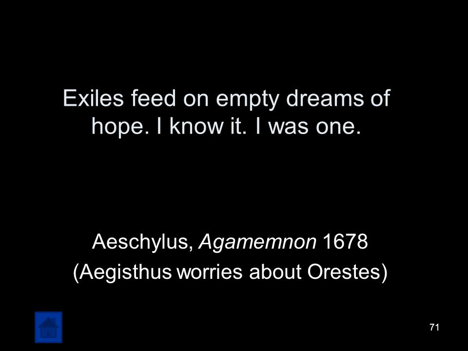 Exiles feed on empty dreams of hope. I know it. I was one.