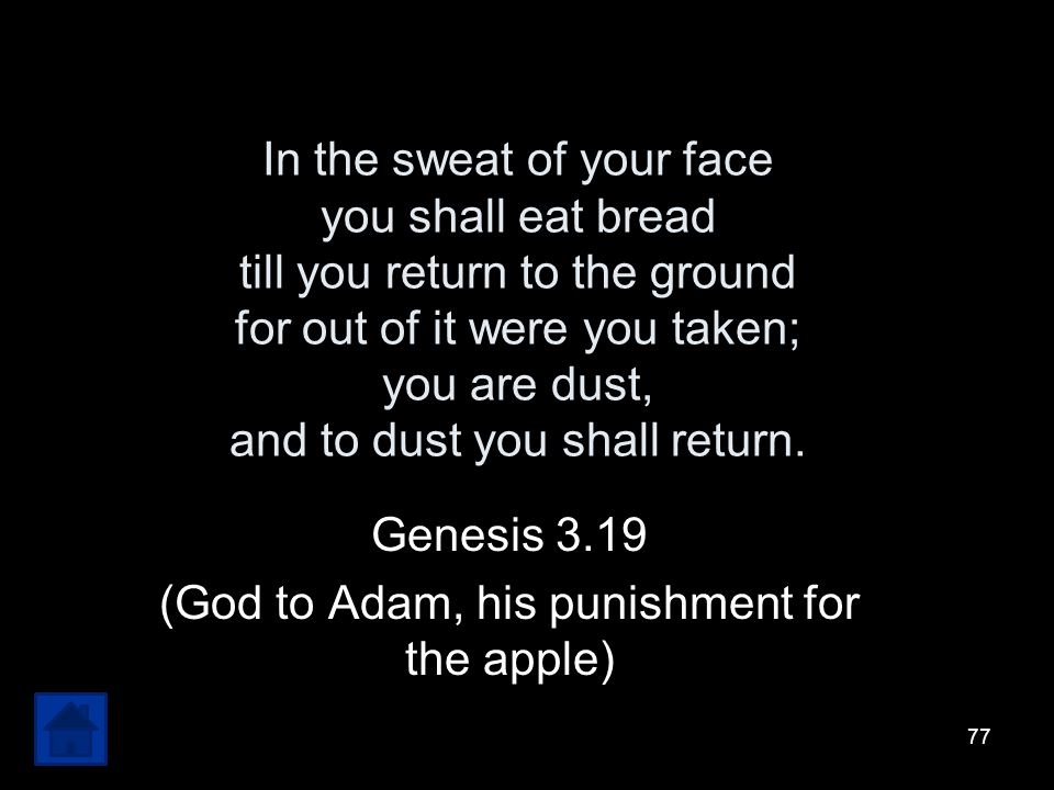 Genesis 3.19 (God to Adam, his punishment for the apple)