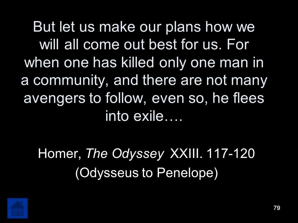 Homer, The Odyssey XXIII. 117-120 (Odysseus to Penelope)
