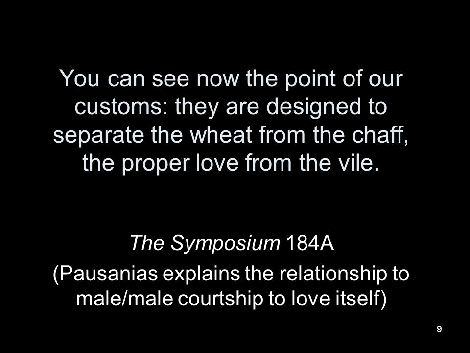 You can see now the point of our customs: they are designed to separate the wheat from the chaff, the proper love from the vile.