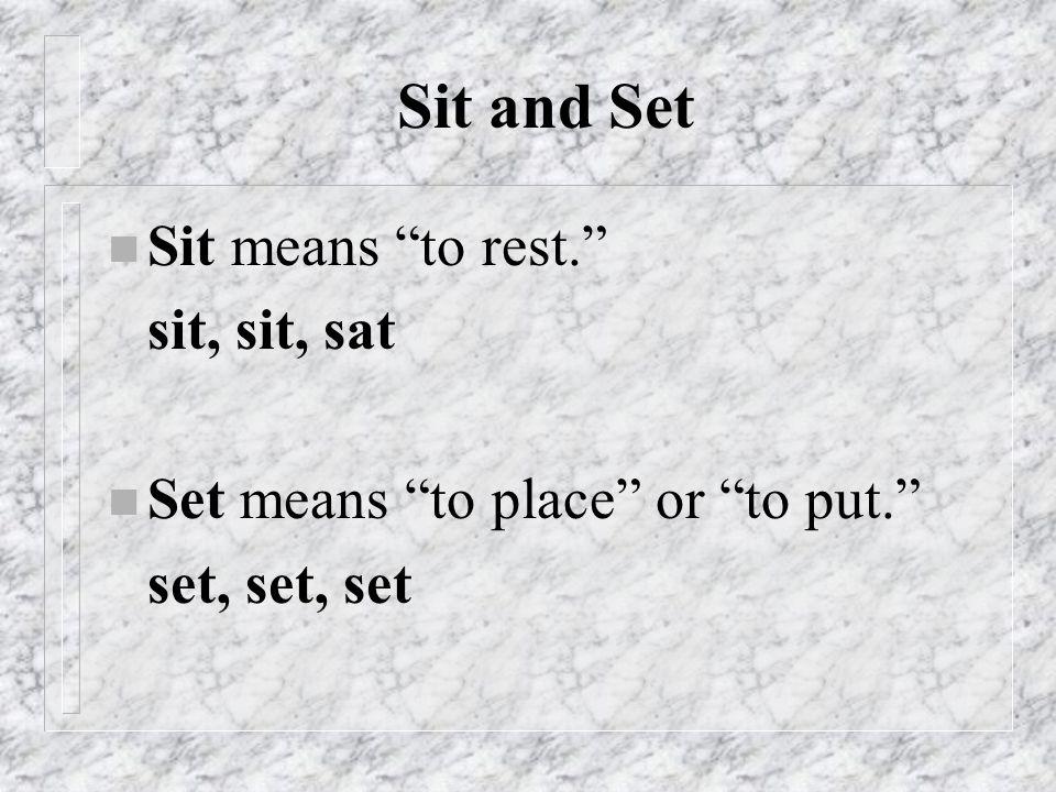 Sit and Set Sit means to rest. sit, sit, sat