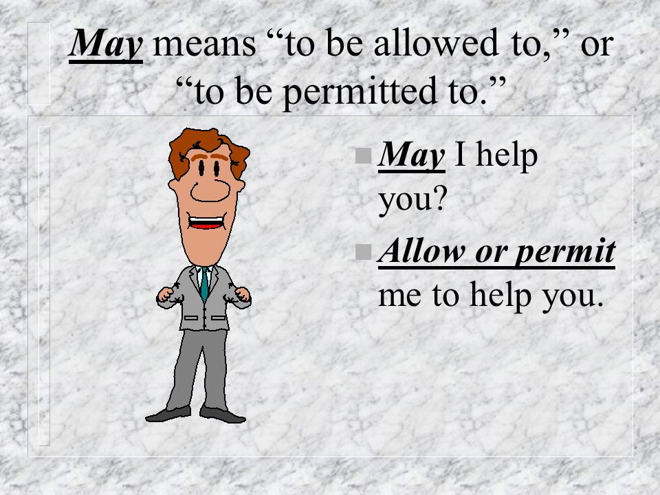 May means to be allowed to, or to be permitted to.