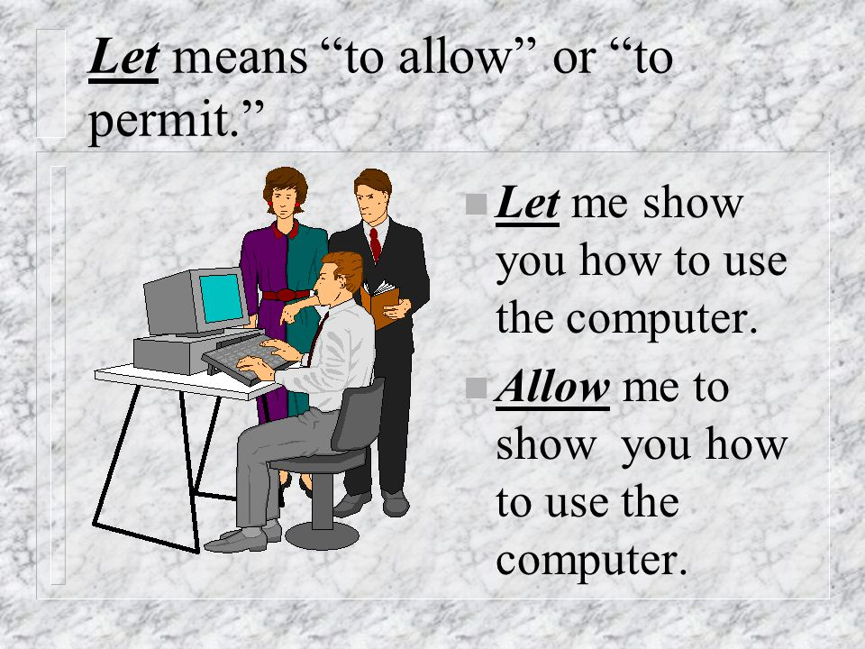 Let means to allow or to permit.
