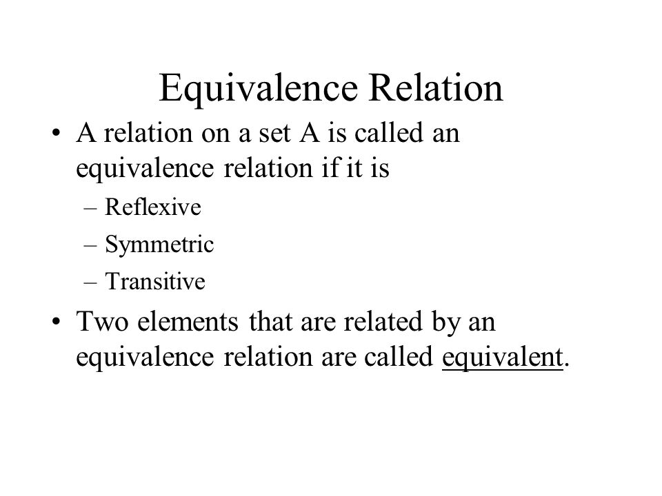 Equivalence Relation A relation on a set A is called an equivalence relation if it is. Reflexive. Symmetric.