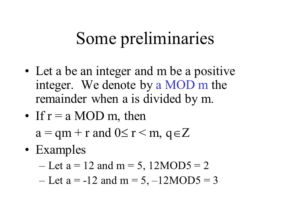 Some preliminaries Let a be an integer and m be a positive integer. We denote by a MOD m the remainder when a is divided by m.