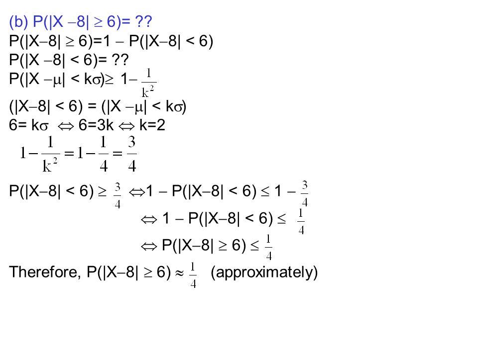 (b) P(|X 8|  6)= P(|X8|  6)=1  P(|X8| < 6) P(|X 8| < 6)= P(|X | < k) 1 (|X8| < 6) = (|X | < k)