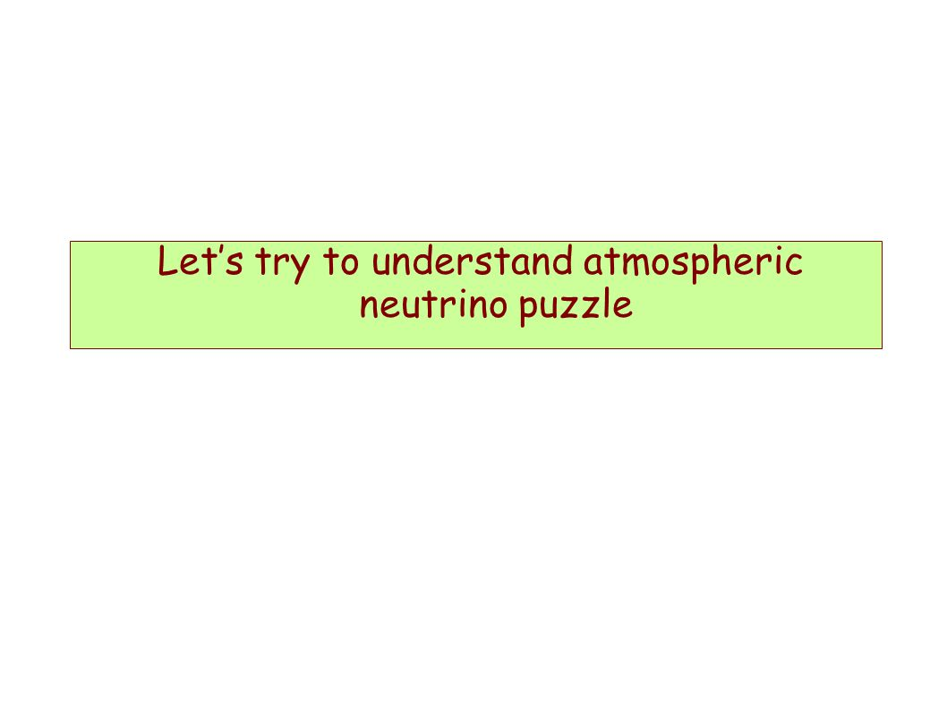 Let's try to understand atmospheric neutrino puzzle