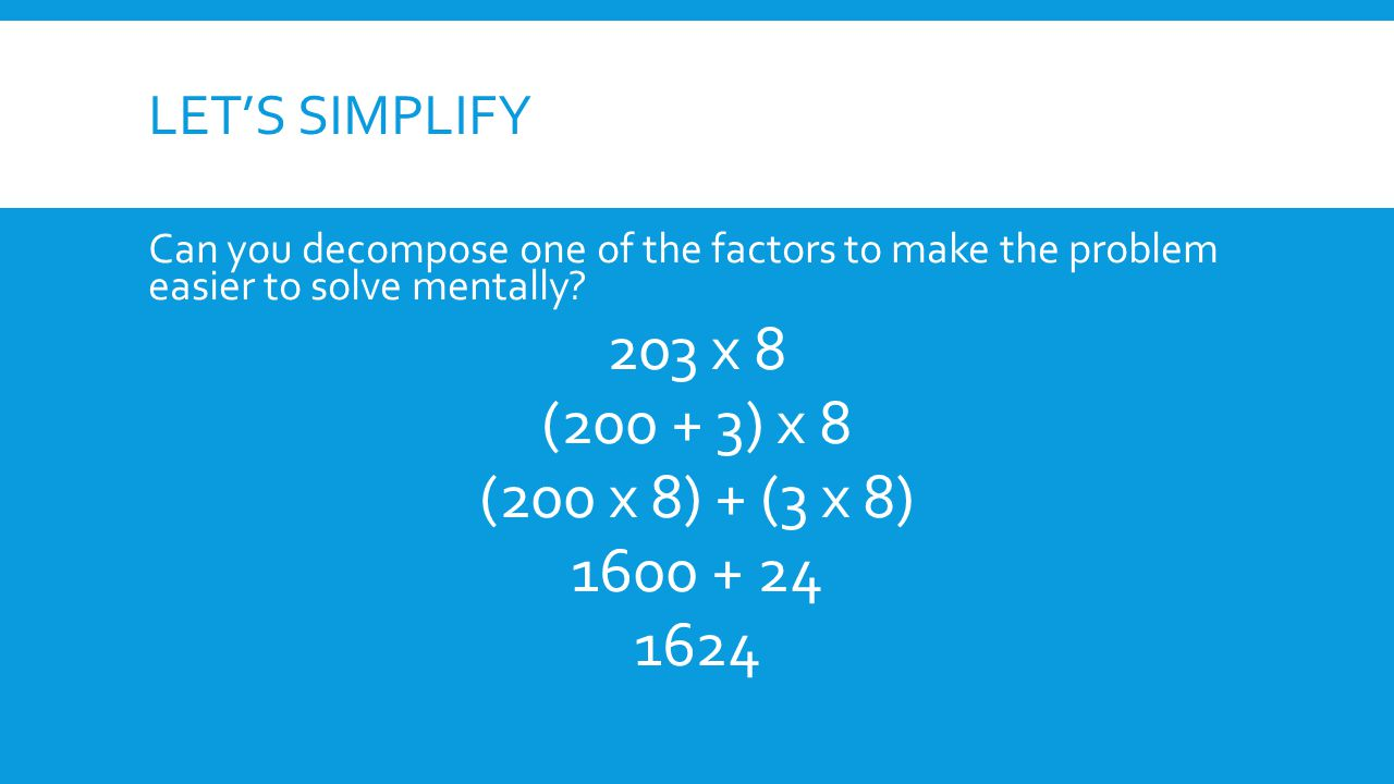 Let's simplify Can you decompose one of the factors to make the problem easier to solve mentally