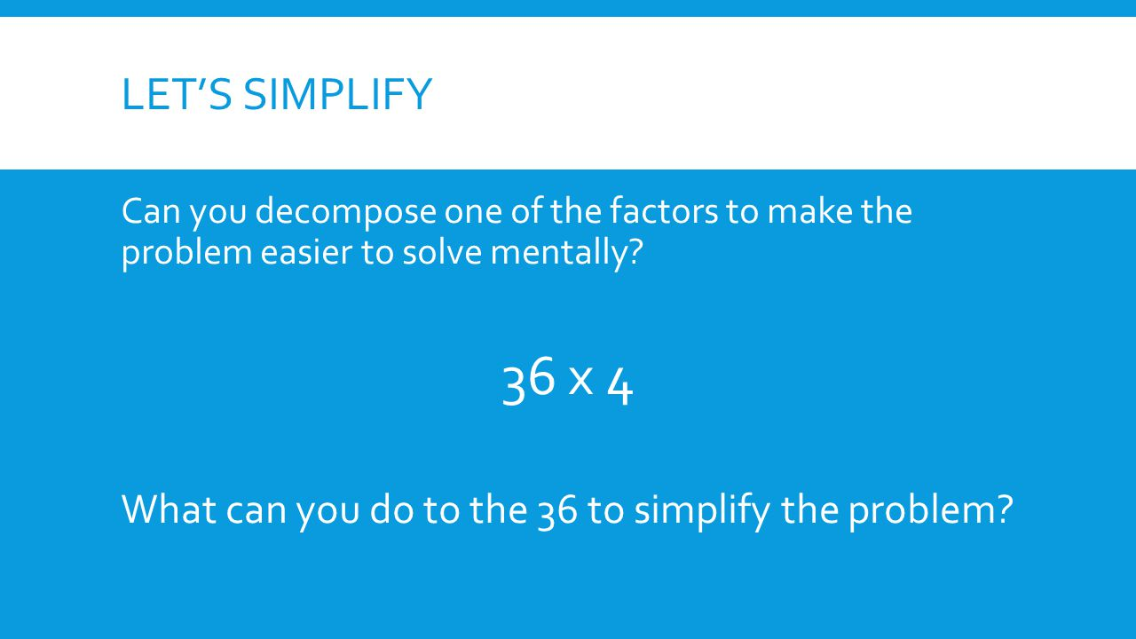 What can you do to the 36 to simplify the problem