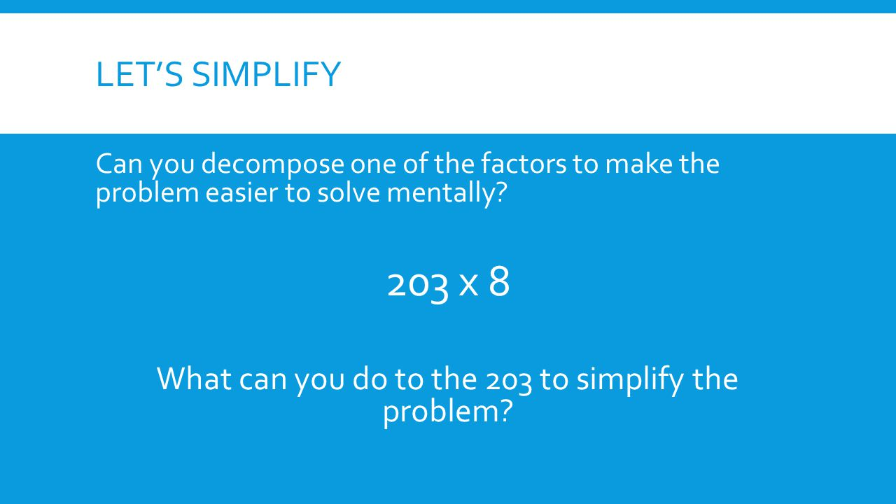 What can you do to the 203 to simplify the problem