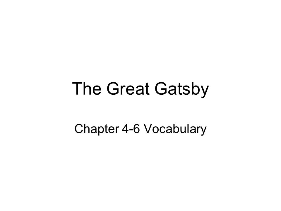 The Great Gatsby Chapter 4-6 Vocabulary