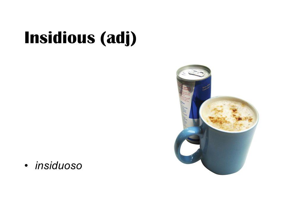 Insidious (adj) insiduoso