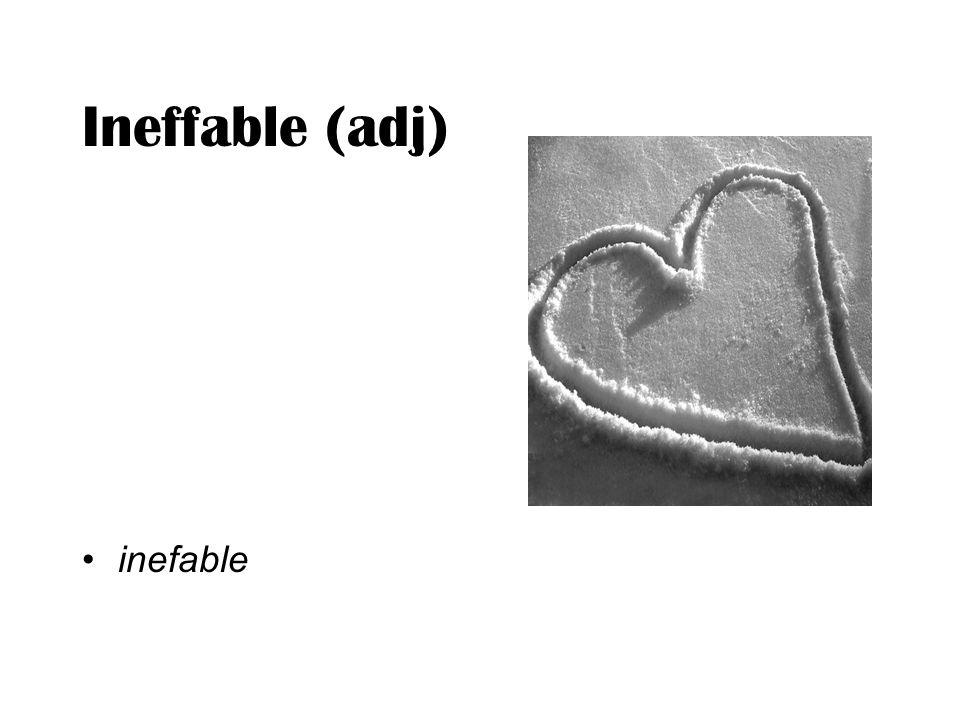 Ineffable (adj) inefable