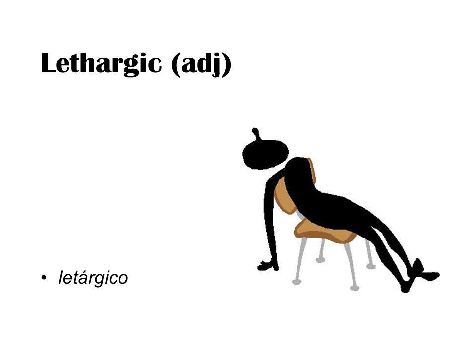 Lethargic (adj) letárgico