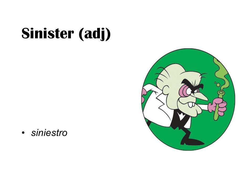 Sinister (adj) siniestro