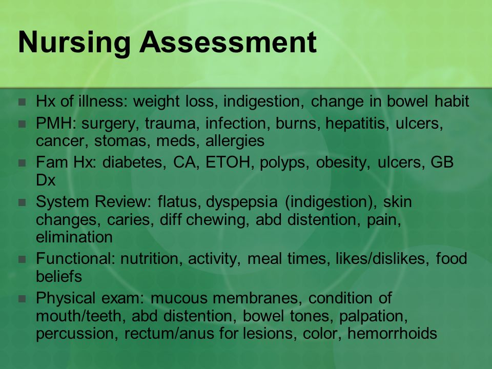 Nursing Assessment Hx of illness: weight loss, indigestion, change in bowel habit.