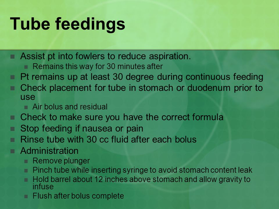 Tube feedings Assist pt into fowlers to reduce aspiration.