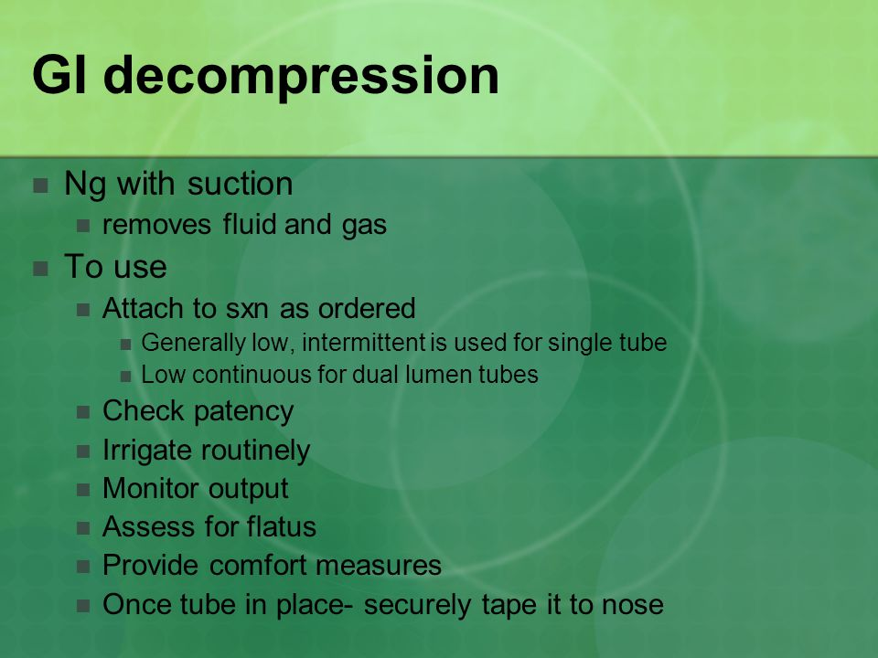 GI decompression Ng with suction To use removes fluid and gas