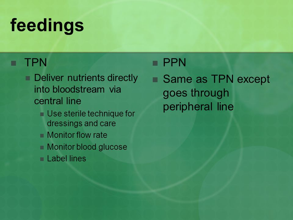 feedings TPN PPN Same as TPN except goes through peripheral line