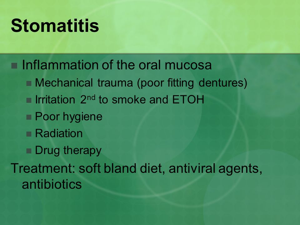 Stomatitis Inflammation of the oral mucosa
