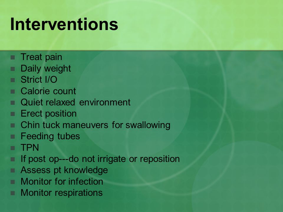 Interventions Treat pain Daily weight Strict I/O Calorie count