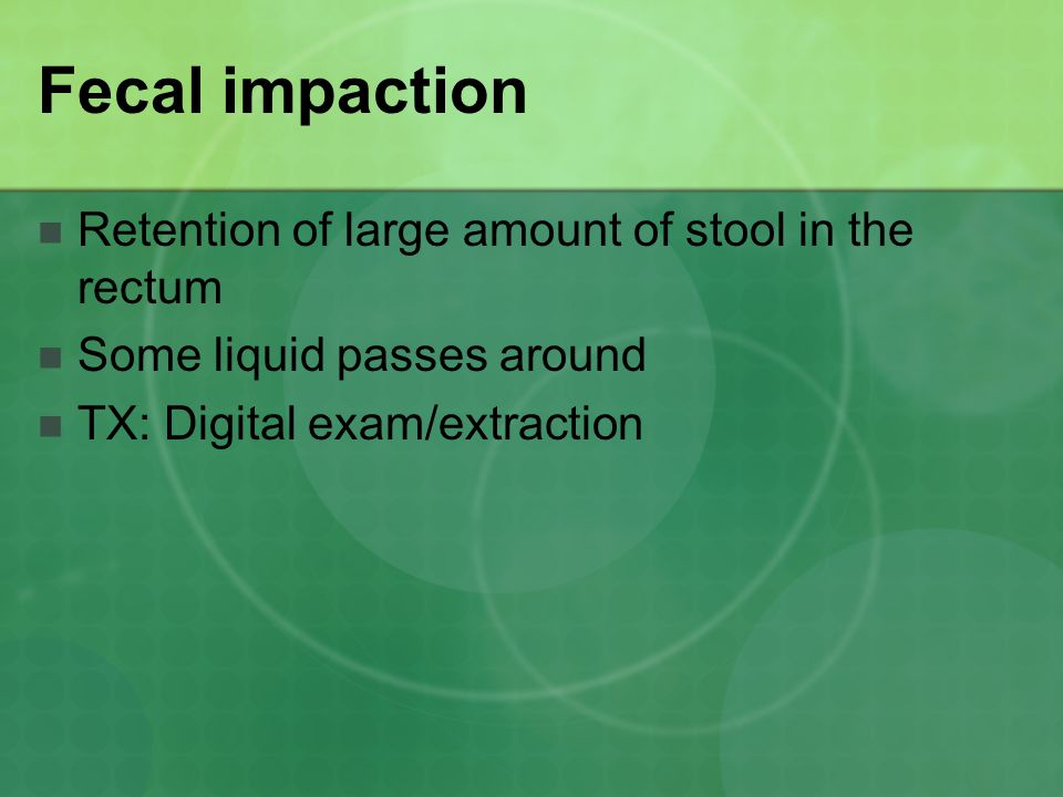 Fecal impaction Retention of large amount of stool in the rectum