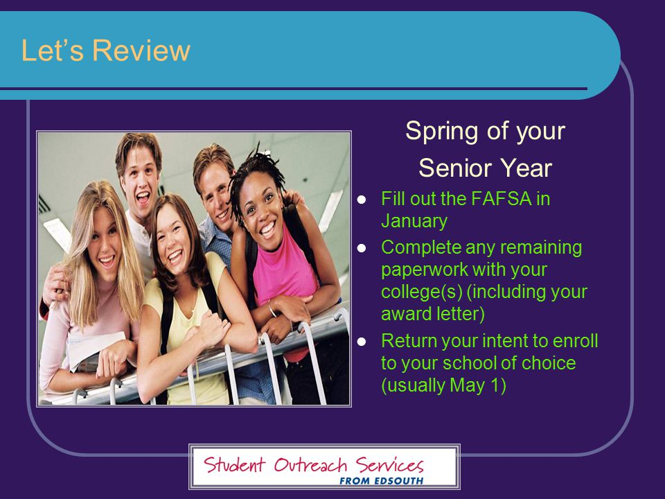 Let's Review Spring of your Senior Year Fill out the FAFSA in January