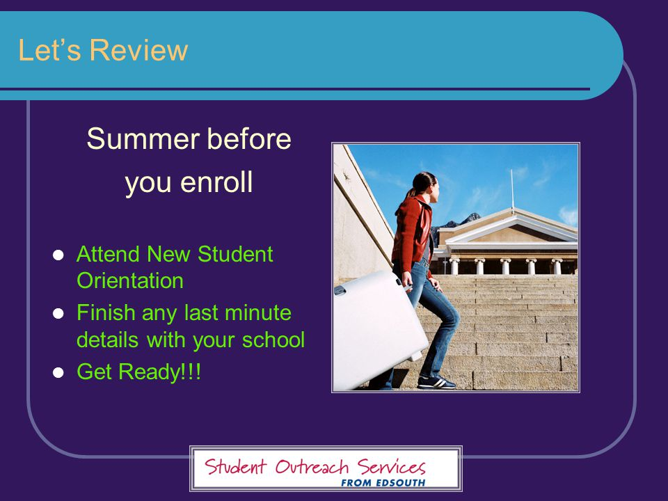 Let's Review Summer before you enroll Attend New Student Orientation