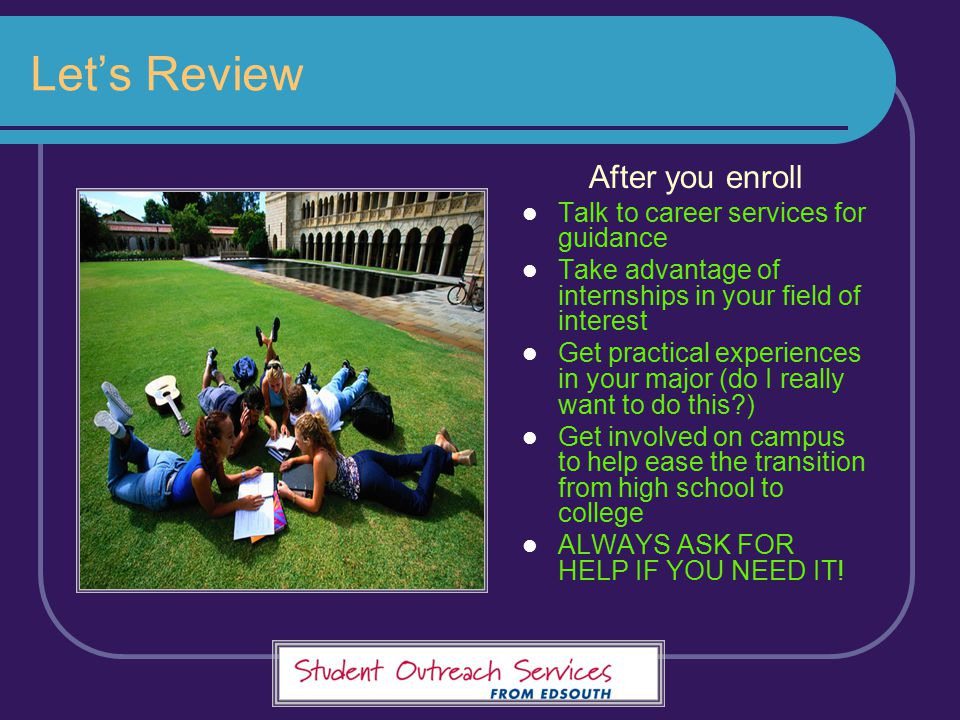 Let's Review After you enroll Talk to career services for guidance