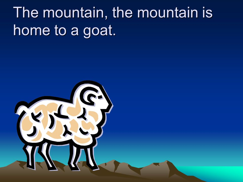 The mountain, the mountain is home to a goat.