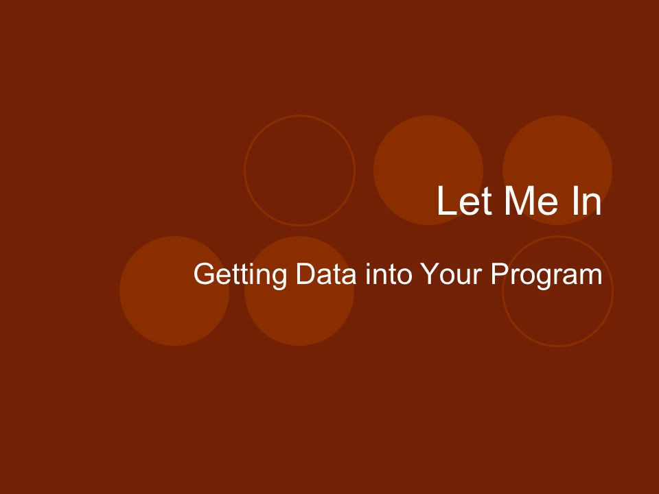Getting Data into Your Program