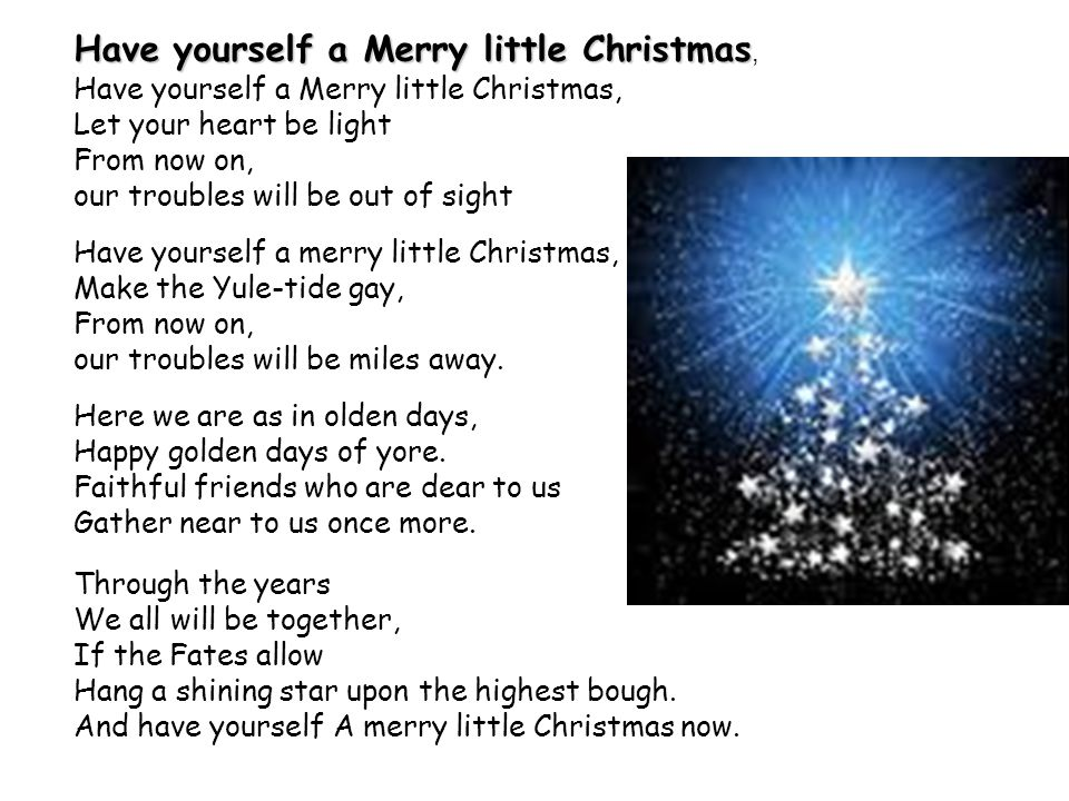 Have yourself a Merry little Christmas,