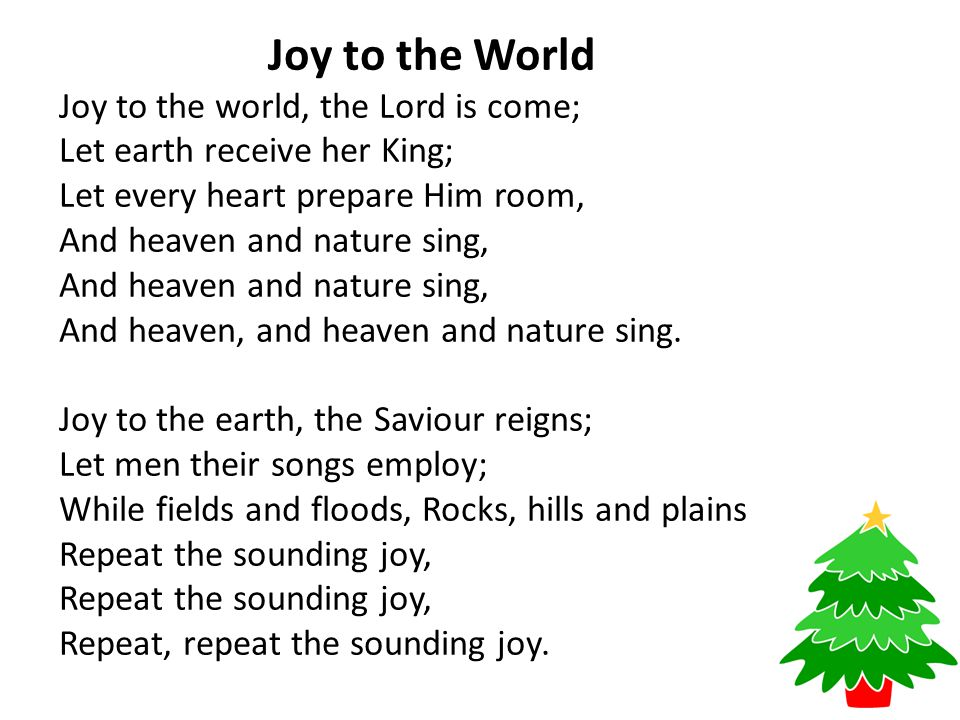 Joy to the World Joy to the world, the Lord is come;