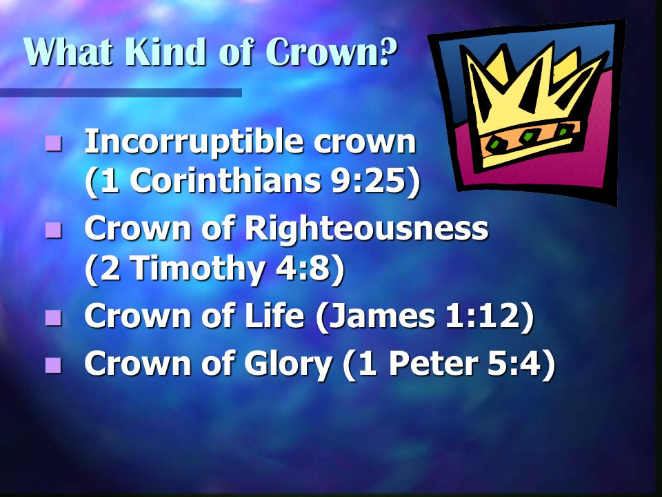 What Kind of Crown Incorruptible crown (1 Corinthians 9:25)